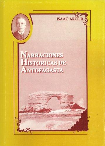 Narraciones Historicas de Antofagasta: Isaac Arce R.