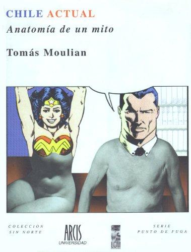 Chile actual: Anatomia de un mito (Coleccion Sin norte) (Spanish Edition): Moulian, Tomas