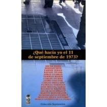 9789562820424: Qué hacía yo el 11 de septiembre de 1973? (Colección Septiembre) (Spanish Edition)