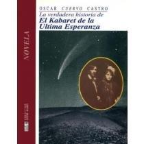 La verdadera historia de el Kabaret de la Ultima Esperanza (Coleccion Entre mares) (Spanish Edition) (9562820491) by Oscar Castro
