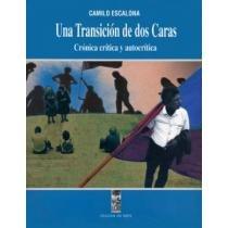 UNA TRANSICION DE DOS CARAS. CRONICA CRITICA Y AUTOCRITICA [CHILE]: ESCALONA, CAMILO