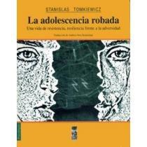 9789562824286: LA ADOLESCENCIA ROBADA. UNA VIDA DE RESISTENCIA, RESILIENCIA FRENTE A LA ADVERSIDAD