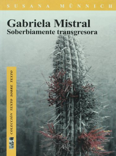 9789562827799: Gabriela Mistral, soberbiamente transgresora (Spanish Edition)