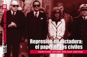REPRESION EN DICTADURA:; El papel de los civiles: Villagran, Fernando et al.