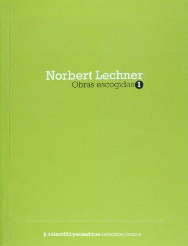 Norbert Lechner. Obras Escogidas, vol. 1 (Spanish Edition): Lechner, Norbert