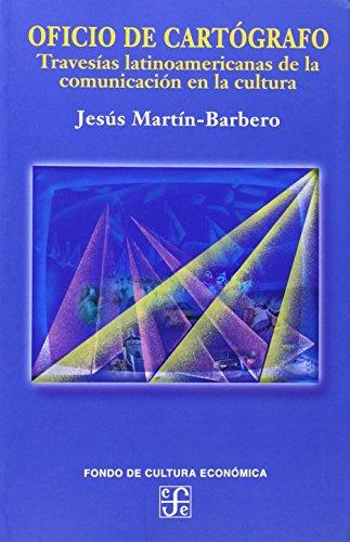 Oficio de cartógrafo. Travesías latinoamericanas de la: Jesús, Martín-Barbero