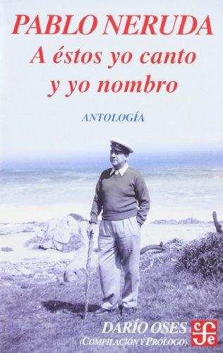 9789562890465: A éstos yo canto y yo nombro. Escritores en la obra de Pablo Neruda. Antología (Literatura) (Spanish Edition)