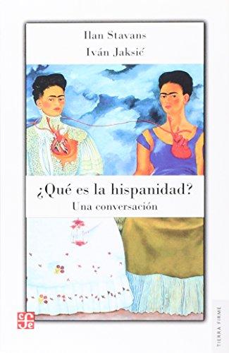 Qué es la hispanidad? Una conversación.: Stavans, Ilan;Jaksic, Iván