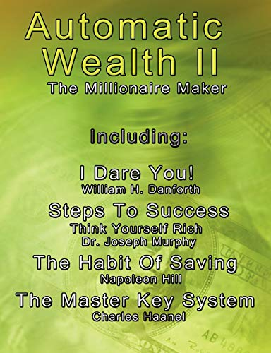 9789562913492: Automatic Wealth II: The Millionaire Maker - Including:The Master Key System,The Habit Of Saving,Steps To Success:Think Yourself Rich,I Dare You!