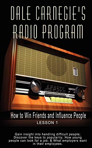 9789562913560: Dale Carnegie's Radio Program: How to Win Friends and Influence People - Lesson 1: Gain insight into handling difficult people; Discover the keys to ... job; & What employers want in their employees