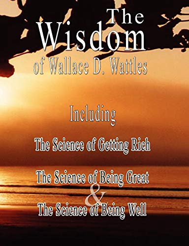 9789562913607: The Wisdom of Wallace D. Wattles - Including: The Science of Getting Rich, The Science of Being Great & The Science of Being Well