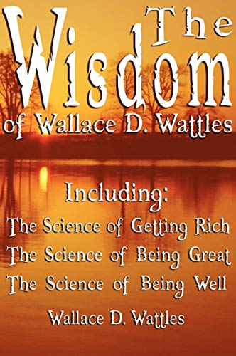 9789562913928: The Wisdom of Wallace D. Wattles - Including: The Science of Getting Rich, The Science of Being Great & The Science of Being Well