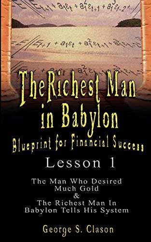 9789562914116: The Richest Man in Babylon: Blueprint for Financial Success - Lesson 1: The Man Who Desired Much Gold & the Richest Man in Babylon Tells His Syste