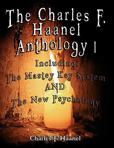 9789562914161: The Charles F. Haanel Anthology I. Including: The Mastey Key System AND The New Psychology
