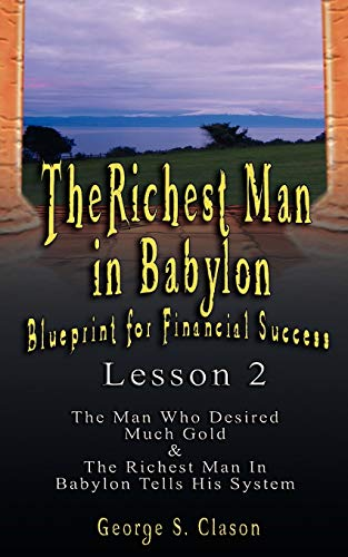 9789562914192: The Richest Man in Babylon: Blueprint for Financial Success - Lesson 2: Seven Remedies for a Lean Purse, the Debate of Good Luck & the Five Laws O