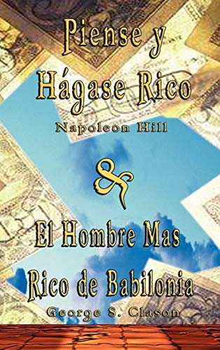 9789562914307: Piense y Hagase Rico by Napoleon Hill & El Hombre Mas Rico de Babilonia by George S. Clason (Spanish Edition)