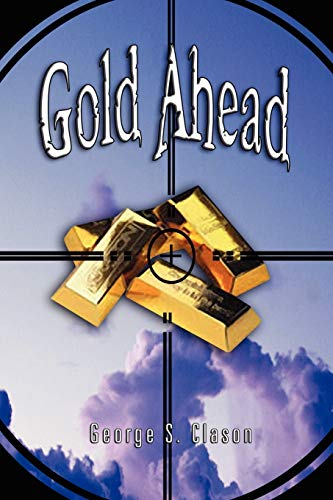 Gold Ahead by George S. Clason (the author of The Richest Man in Babylon): George S. Clason