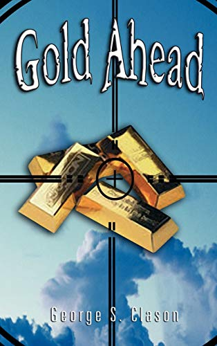 Gold Ahead by George S. Clason (the Author of the Richest Man in Babylon) (9789562914413) by George Samuel Clason