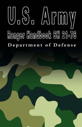 U.S. Army Ranger Handbook Sh 21-76: Department of Defense,