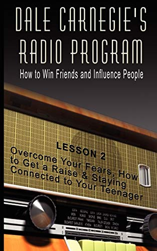 9789562915236: Dale Carnegie's Radio Program: How to Win Friends and Influence People - Lesson 2: Overcome Your Fears, How to Get a Raise & Staying Connected to Your Teenager