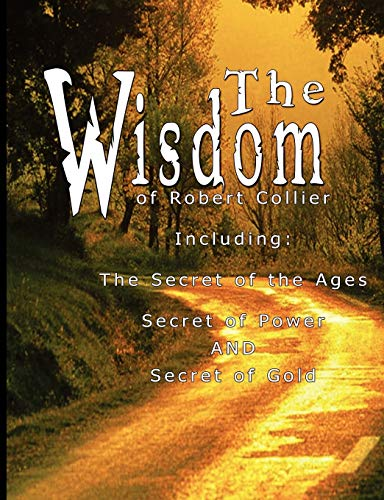 9789563100235: The Wisdom of Robert Collier: The Secret of the Ages, The Secret of Power and The Secret of Gold