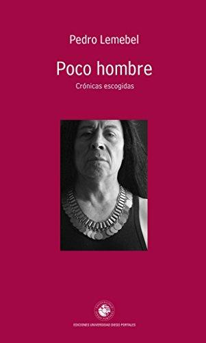 Poco hombre. Cronicas escogidas: Pedro Lemebel. Seleccion
