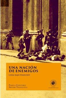 UNA NACION DE ENEMIGOS. Chile bajo Pinochet: Constable, Pamela; Arturo Valenzuela.