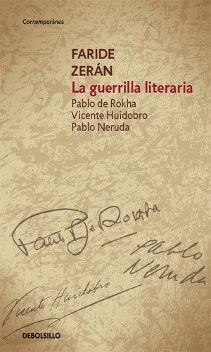 La guerrilla literaria : Pablo de Rokha, Vicente Huidobro, Pablo Neruda: Zeran, Faride