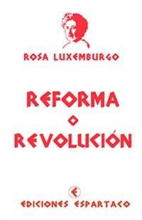 REFORMA O REVOLUCION: LUXEMBURGO, ROSA