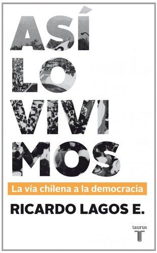 9789563473490: Así lo vivimos: La vía chilena a la democracia (HISTORIA)