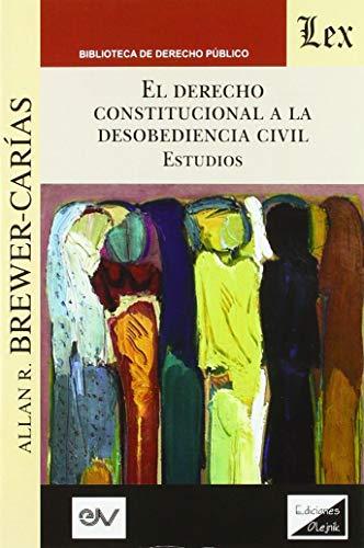 9789563925487: Derecho Constitucional A La Desobediencia Civil, El.: Aplicación e interpretación del artículo 350 de la Constitución de Venezuela de 1999