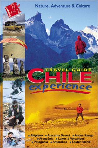 Chile Experience Travel Guide: Howell, Josh