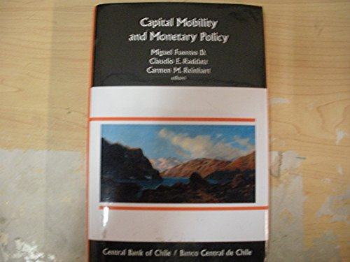 Capital Mobility and Monetary Policy: Miguel Fuentes D. Claudio E. Raddatz, Carmen M. Reinhart