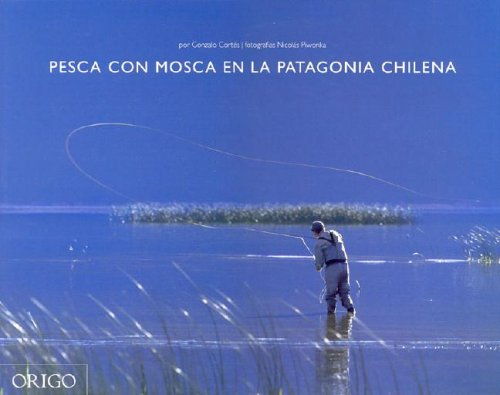 9789568077198: Pesca Con Mosca En La Patagonia Chilena / Fly Fishing in Chilean Patagonia (Spanish Edition)