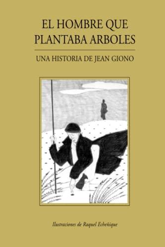 El hombre que plantaba árboles: Una historia de Jean Giono (Spanish Edition) (9568105042) by Jean Giono