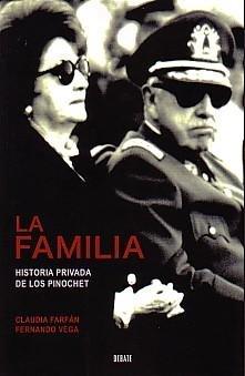 La Familia, Historia Privada De Los Pinochet