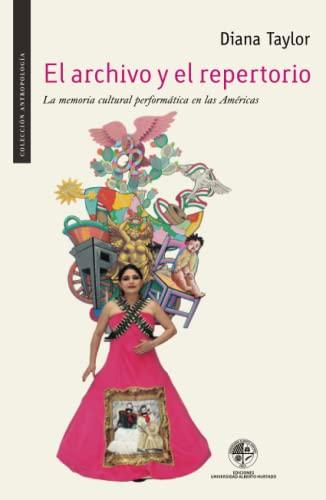 El archivo y el repertorio El cuerpo y la memoria cultural en las Américas - Taylor, Diana