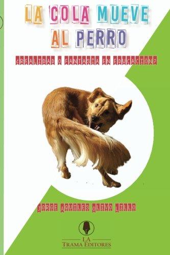 9789569835001: La Cola Mueve al Perro: ¿Realidad o Fantasía en Educación (Spanish Edition)