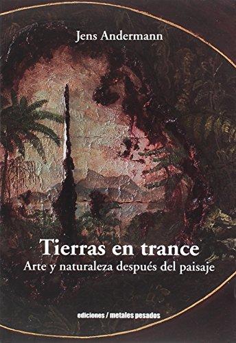 Tierras en trance. Arte y naturalez despuÃ: ANDERMANN, JENS
