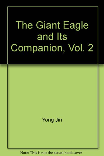 The Giant Eagle and Its Companion, Vol.: Jin, Yong