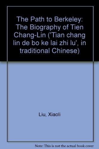 The Path to Berkeley: The Biography of Tien Chang-Lin ('Tian chang lin de bo ke lai zhi lu'...