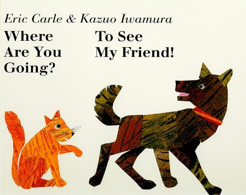 Where Are You Going? to See My Friend! (Mixed media product): Eric Carle