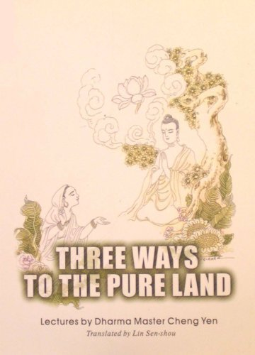 Three Ways to the Pure Land: Lectures by Dharma Master Cheng Yen: Dharma Master Cheng Yen