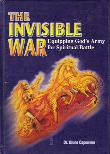 The Invisible War: Equipping God's Army for Spiritual Battle: Everlasting CHIP Ministry