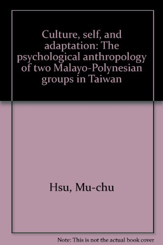 9789579046787: Culture, self, and adaptation: The psychological anthropology of two Malayo-Polynesian groups in Taiwan