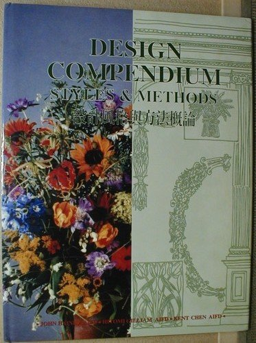 Design Compendium: Styles & Methods: Haines AIFD, John, Hitomi Gilliam, AIFD, and Kent Chen, ...