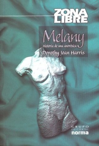 Melany. Historia de Una Anorexica (Spanish Edition) (9580116156) by Dorothy Joan Harris