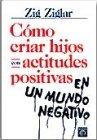 9789580402664: Cómo criar hijos con actitudes positivas en un mundo negativo (Spanish Edition)