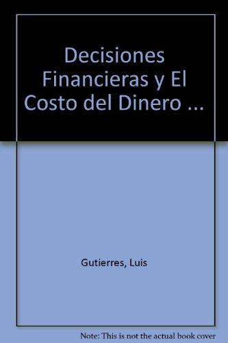 Decisiones Financieras y El Costo del Dinero . (Spanish Edition): Luis Gutierres