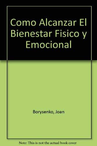 Como Alcanzar El Bienestar Fisico y Emocional (Spanish Edition) (9580407347) by Joan Borysenko